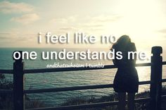 I feel like no one understand me. They don't understand how I feel, they don't understand my thinking. How I Feel, Feel Like, Story Of My Life, The Life, No One Understands, Sayings And Phrases, Just Girly Things, Random Things, Totally Me