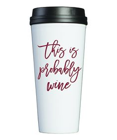 Take a look at this 'This Is Probably Wine' Travel Mug today!