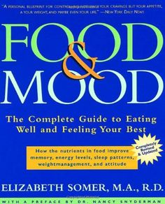 Food & Mood: The Complete Guide to Eating Well and Feeling Your Best, Second Edition by Elizabeth Somer