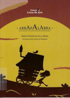 Abrapalabra / Ángel González de la Aleja ; ilustraciones de Julio Serrano http://absysnetweb.bbtk.ull.es/cgi-bin/abnetopac01?TITN=534691