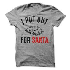 Christmas T-Shirt, Santa T-Shirt, I Put Out For Santa T-Shirt, Merry Christmas T-Shirt, Women's T-Shirt, Men's T-Shirt, Hoodie, Funny T-Shirt
