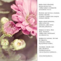 Tuskin missään maailmassa on kuin meidän mummolassa, kukat kukkii, päivä paistaa, herkkuja saa paljon maistaa. Mummo kertoo satujansa aina yhä uudestansa, silti kohtaan aina uudet sadun ihmeet, ihanuudet. Mummo onkin käynyt siellä suuren sadun valtatiellä, kuullut kuiskeet sadun lehdon, nähnyt satulapsen kehdon! Finnish Words, Best Relationship, Wise Words, Poems, Poetry, Verses, Word Of Wisdom