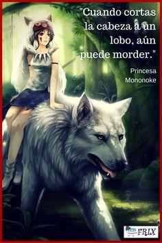Aprovechando nuestra fiebre por la Princesa Mononoke, encontramos ésta Frase que de seguro te gustará :) Te la compartimos !! Atte: Equipo Frix.