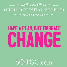#goals are crucial to have in order to achieve #success, whether it's #business or personal. However, as contradictory as it sounds, the only constant in life is #change. #highpotential people have a plan, a backup plan, and a plan for the backup plan, but they also embrace #change. They adapt, they adjust, they don't blame others or shut down, instead, they #thrive. #inspiration #motivation #career #womeninbusiness #advice