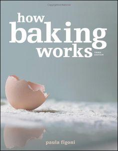 How Baking Works: Exploring the Fundamentals of Baking Science: Amazon.co.uk: Paula I. Figoni: Books
