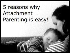 5 reasons why attachment parenting is easy! Info and discussion on AP style parenting practices