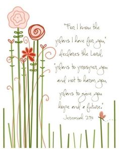 For I Know the Plans I Have for You (Flowers)....8 by 10 print.. $20.00, via Etsy.
