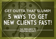 5 Ways to Get Out of a Slump And Get New Clients FAST!