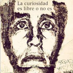 95- La curiosidad es libre o no es.