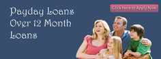 Payday Loans Over 12 Month Loans Everyone People Obtain 12 Month Loans Cash Help Within Few Hours At Same Day!