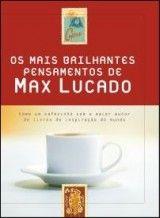 A obra Os mais brilhantes pensamentos de Max Lucado (Max Lucado), da Editora Thomas Nelson, convida o leitor para um cafézinho com o autor, trazendo vários textos sobre vários temas,falando sobre amor, fé e paciência.