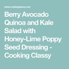 Berry Avocado Quinoa and Kale Salad with Honey-Lime Poppy Seed Dressing - Cooking Classy