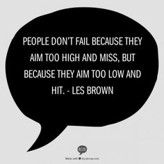 People don't fail because they aim too high and miss, but because they aim too low and hit. ~ Les Brown via imgfav Words Quotes, Wise Words, Sayings, Motivational Quotes, Inspirational Quotes, Expressions, Amazing Quotes, Beautiful Words, Favorite Quotes