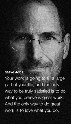 """""""Su trabajo va a llenar gran parte de tu vida, y la única forma de estar realmente satisfecho es hacer lo que usted cree que es un gran trabajo. Y la única manera de hacer un gran trabajo es amar lo que haces"""""""