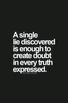 single lie discovered is enough to create doubt in. A single lie discovered is enough to create doubt in every truth expressed.A single lie discovered is enough to create doubt in every truth expressed. Now Quotes, Quotes Thoughts, Words Quotes, Great Quotes, Quotes To Live By, Motivational Quotes, Funny Quotes, Inspirational Quotes, Quotes On Lies