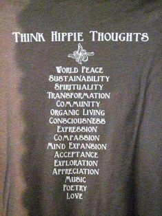 "Think Hippie thoughts . Hippies were (are) a unique bunch. If they hadn't gone the way of drugs and giving up soap & water, they could have truly changed the world. So let's ""think Hippie thoughts"" now, and see what we can do! Hippie Style, Hippie Love, Hippie Chick, Hippie Man, Boho Hippie, Hippie Peace, Hippie Words, Boho Gypsy, Good Vibes"