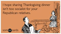 Funny Thanksgiving Ecard: I hope sharing Thanksgiving dinner isn't too socialist for your Republican relatives.