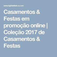 Casamentos & Festas em promoção online | Coleção 2017 de Casamentos & Festas