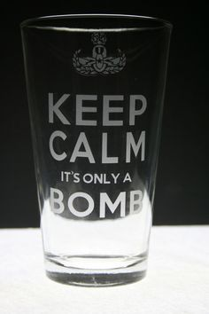 Keep Calm EOD Beer Glass. Uh huh - this sounds like something @Eric Lee Kelley would tell me.  **Eye roll**  Lol