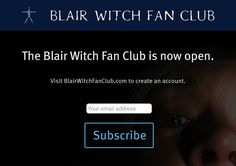 The Blair Witch Fan Club is back online. Join today or subscribe to our newsletter to stay connected.