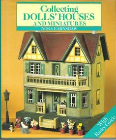 Collecting Dolls' Houses and Miniatures (1989) by Nora Earnshaw