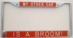 My Other Ride Is A Broom  Hot Pink Metal License Plate Frame