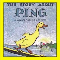 The Story About Ping - by Marjorie Flack, with illustrations by Kurt Wiese.  The story of a little duck who lived on the Yangtze River.  Never forgotten story from my childhood.