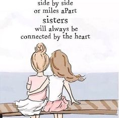 side by side or miles apart sisters will always be connected by the heart