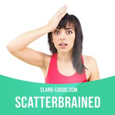"""""""Scatterbrained"""" means forgetful, disorganised.  Example: I'm so scatterbrained today. I can't remember where I left my glasses.  Get our apps for learning English: learzing.com"""