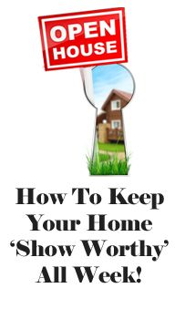 How to Keep Your House in 'Showing' Condition All Week Long. Great tips for even when your not selling your house!
