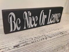 """Funny wall sign """"Be Nice or Leave"""" READY TO SHIP 4X12, black w/white lettering - great man cave sign, kitchen sign, teen gift"""