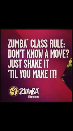 Zumba Class Rule: Don't know a move? Just shake it 'til you make it!