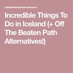 Incredible Things To Do in Iceland (+ Off The Beaten Path Alternatives!)