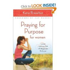 Praying for Purpose for Women: A Prayer Experience That Will Change Your Life Forever (Pathway to Purpose)