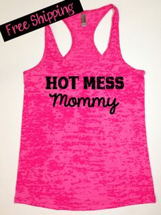 Hot Mess Mommy. Workout Tank. Fitness Tank. Funny Tank. Crossfit Tank. Exercise Clothing. Gym Shirt. Burnout Tank Top...Free Shipping