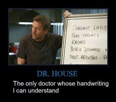 Dr House - The Only Doctor Whose Handwriting I Can Understand Gregory House, Dr House Funny, House Md Quotes, Sean Leonard, Everybody Lies, The Meta Picture, Hugh Laurie, Funny Texts, True Stories