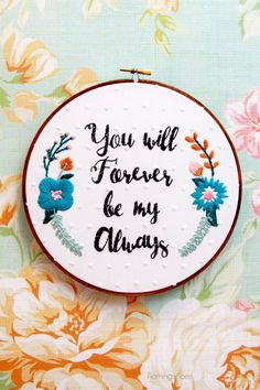 """You Will Forever Be My Always"" Floral Embroidery Hoop Art DIY for Valentine's Day"