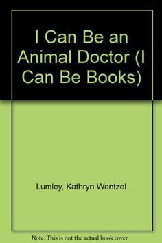 I Can Be an Animal Doctor (I Can Be Books) -                     Price: $  15.80             View Available Formats (Prices May Vary)        Buy It Now      A simple description of the work of a veterinarian and the preparation necessary for a career in this field.   Customers Who Viewed This Item Also Viewed                       ...