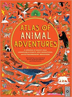 Atlas of Animal Adventures: A collection of nature's most unmissable events, epic migrations and extraordinary behaviours: Rachel Williams, Emily Hawkins, Lucy Letherland: 9781847808417: Amazon.com: Books