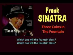 Three Coins In The Fountain (Frank Sinatra ) -Academy Award for Best Original Song in 1954 - Sinatra sang the Jule Styne, the lyrics by Sammy Cahn for the opening of the movie