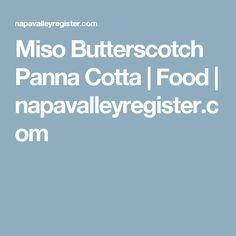 Miso Butterscotch Panna Cotta | Food | napavalleyregister.com