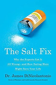The Salt Fix: Why the Experts Got It All Wrong--and How Eating More Might Save Your Life: Dr. James DiNicolantonio: 9780451496966: Amazon.com: Books