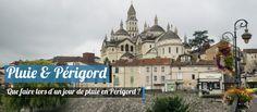 Que faire un jour de pluie en Dordogne et Périgord ?