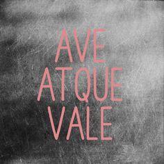 """""""Ave Atque Vale"""" -Cassandra Clare"""