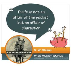 """Thrift is not an affair of the pocket, but an affair of character."" --S.W. Straus 