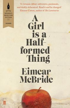 Winner of the Baileys Prize for Fiction 2014: Eimear McBride - A Girl is a Half-Formed Thing