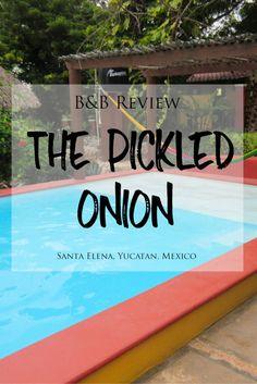 B&B Review: The Pickled Onion in Santa Elena, Mexico