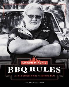Myron Mixon's BBQ Rules: The Old-School Guide to Smoking Meat by Myron Mixon