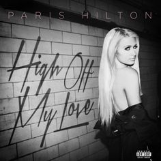 """""""High Off My Love"""" by Paris Hilton Birdman was added to my Discover Weekly playlist on Spotify"""