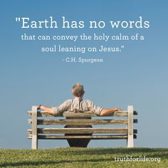 Earth has no words that can convey the holy calm of a soul leaning on Jesus.